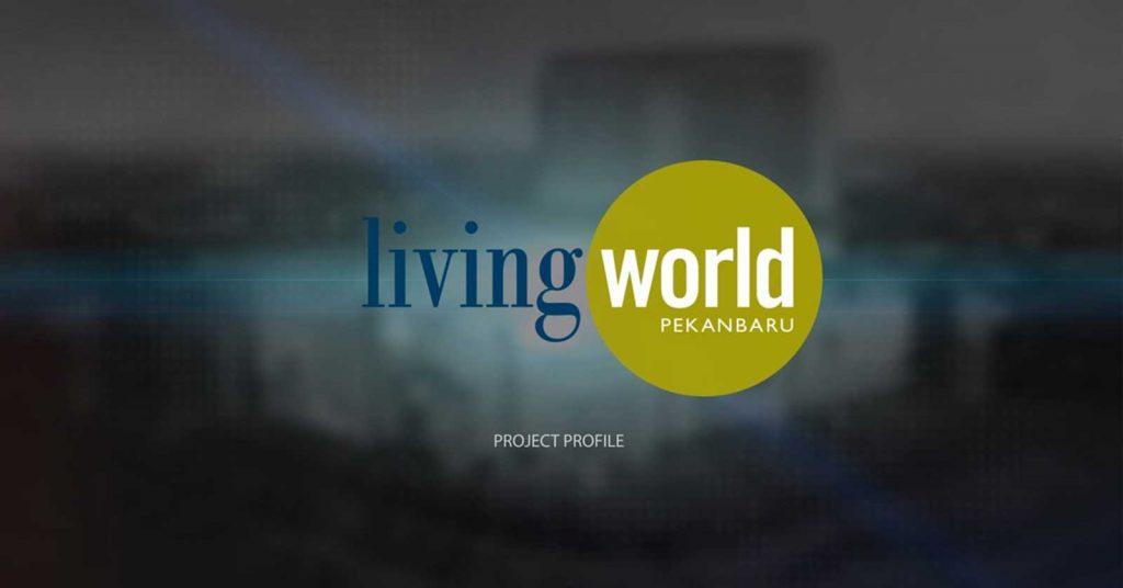 Living World Pekanbaru Project Profile